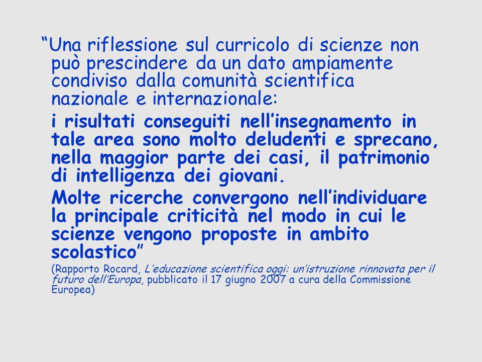 Una riflessione sul curricolo di scienze non può prescindere da un dato ampiamente condiviso dalla comunità scientifica nazionale e internazionale: i