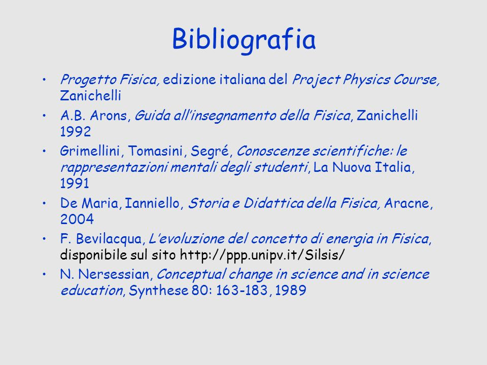 Bibliografia Progetto Fisica, edizione italiana del Project Physics Course, Zanichelli A.B. Arons, Guida allinsegnamento della Fisica, Zanichelli 1992