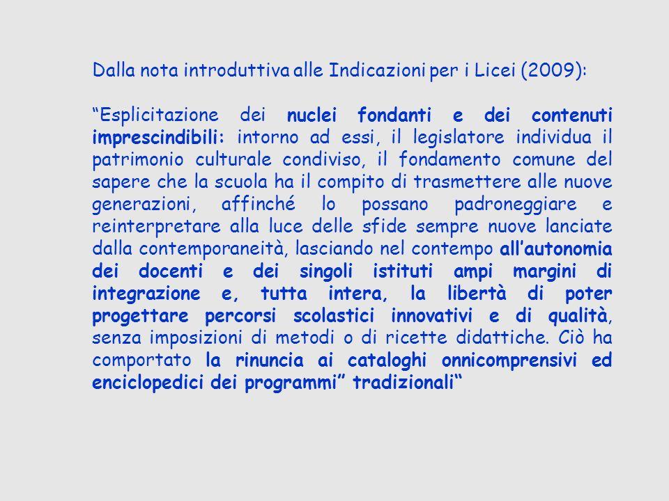 Dalla nota introduttiva alle Indicazioni per i Licei (2009): Esplicitazione dei nuclei fondanti e dei contenuti imprescindibili: intorno ad essi, il l