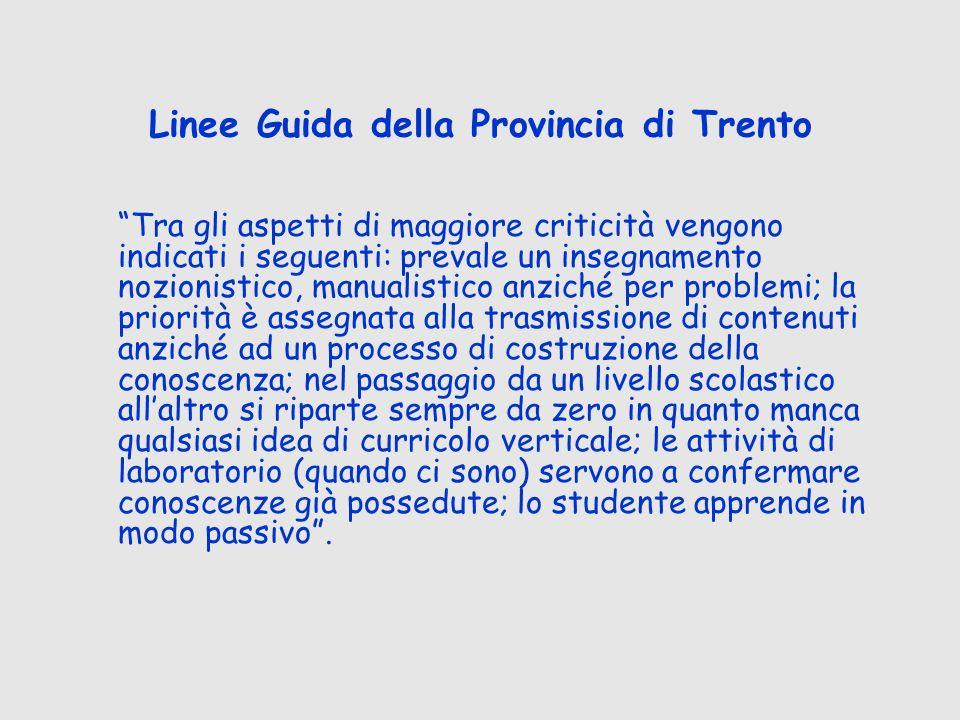 Linee Guida della Provincia di Trento Tra gli aspetti di maggiore criticità vengono indicati i seguenti: prevale un insegnamento nozionistico, manuali