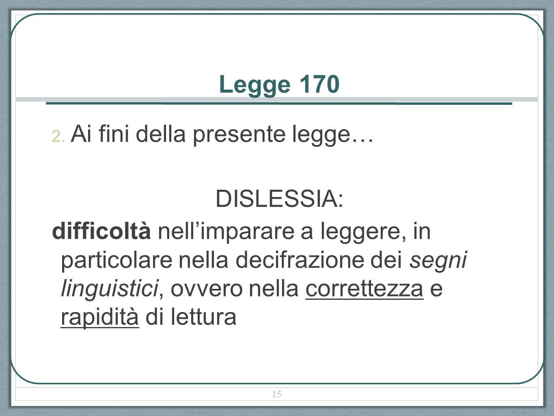 Legge 170 2. Ai fini della presente legge… DISLESSIA: difficoltà nellimparare a leggere, in particolare nella decifrazione dei segni linguistici, ovve