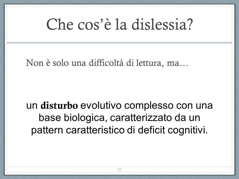 Che cosè la dislessia? Non è solo una difficoltà di lettura, ma… un disturbo evolutivo complesso con una base biologica, caratterizzato da un pattern