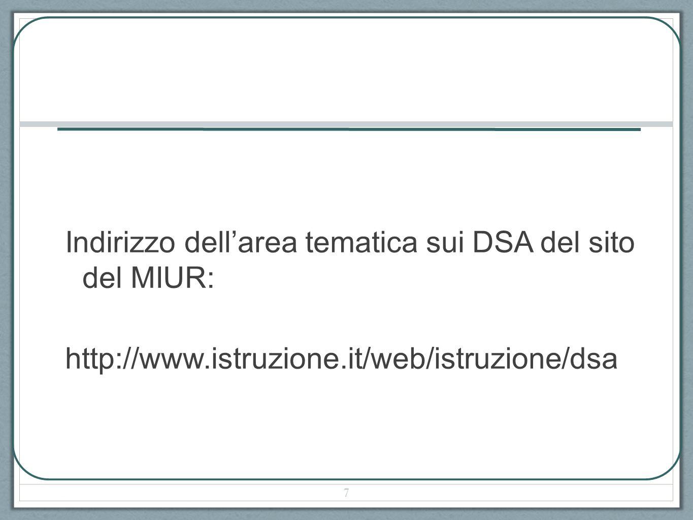 Indirizzo dellarea tematica sui DSA del sito del MIUR: http://www.istruzione.it/web/istruzione/dsa 7
