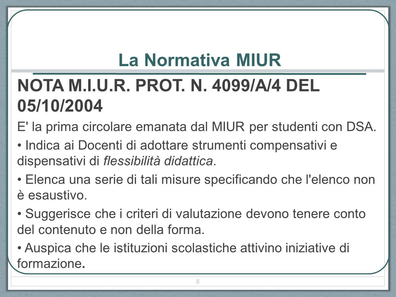 La Normativa MIUR NOTA M.I.U.R. PROT. N. 4099/A/4 DEL 05/10/2004 E' la prima circolare emanata dal MIUR per studenti con DSA. Indica ai Docenti di ado