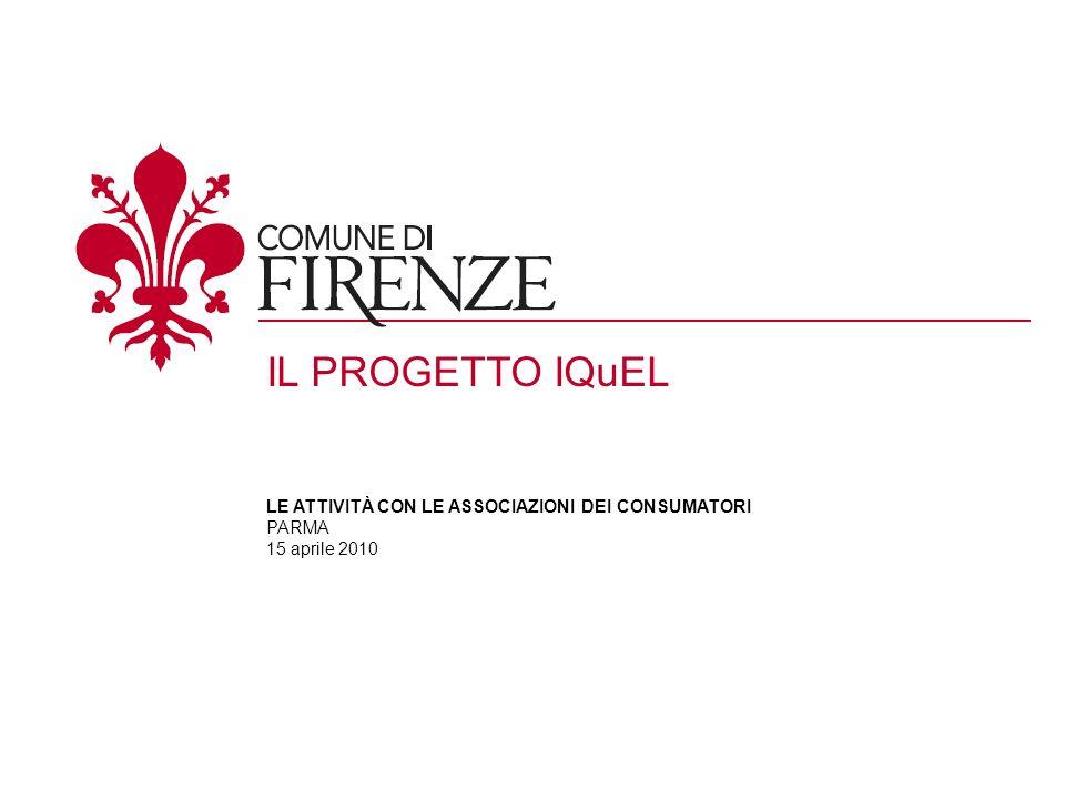 Progetto, 2009 IL PROGETTO IQuEL LE ATTIVITÀ CON LE ASSOCIAZIONI DEI CONSUMATORI PARMA 15 aprile 2010