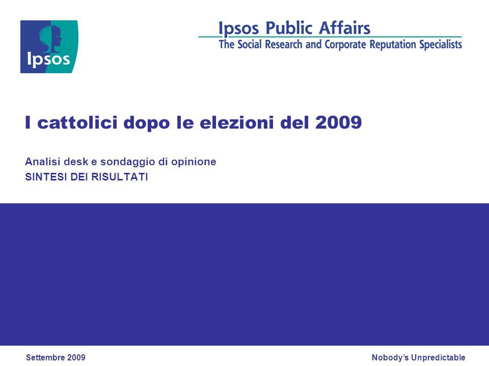 Nobodys Unpredictable Analisi desk e sondaggio di opinione SINTESI DEI RISULTATI I cattolici dopo le elezioni del 2009 Settembre 2009