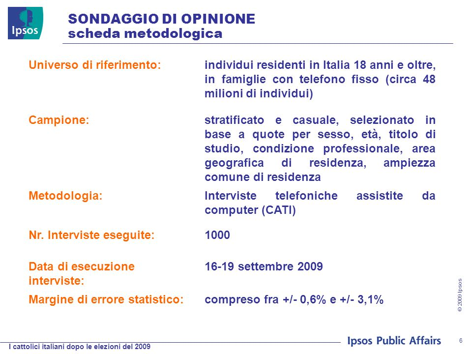 I cattolici italiani dopo le elezioni del 2009 © 2009 Ipsos 17 Oggi si parla molto della presenza dei cattolici in politica.