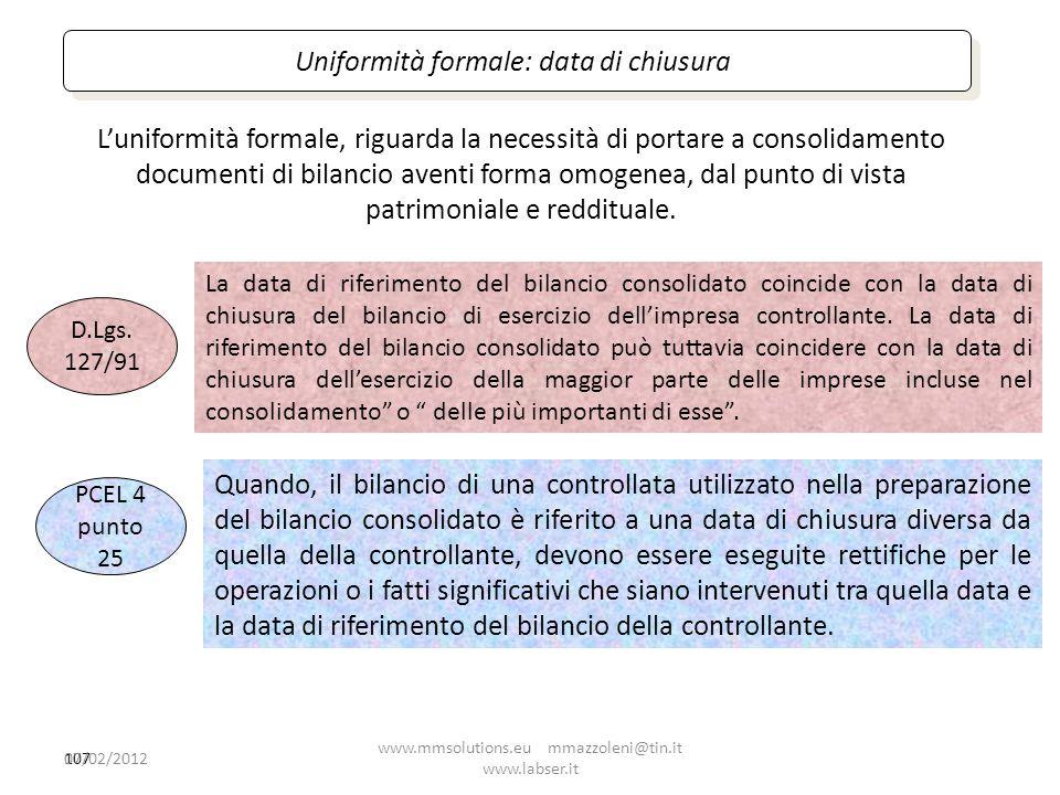107 Uniformità formale: data di chiusura Luniformità formale, riguarda la necessità di portare a consolidamento documenti di bilancio aventi forma omo