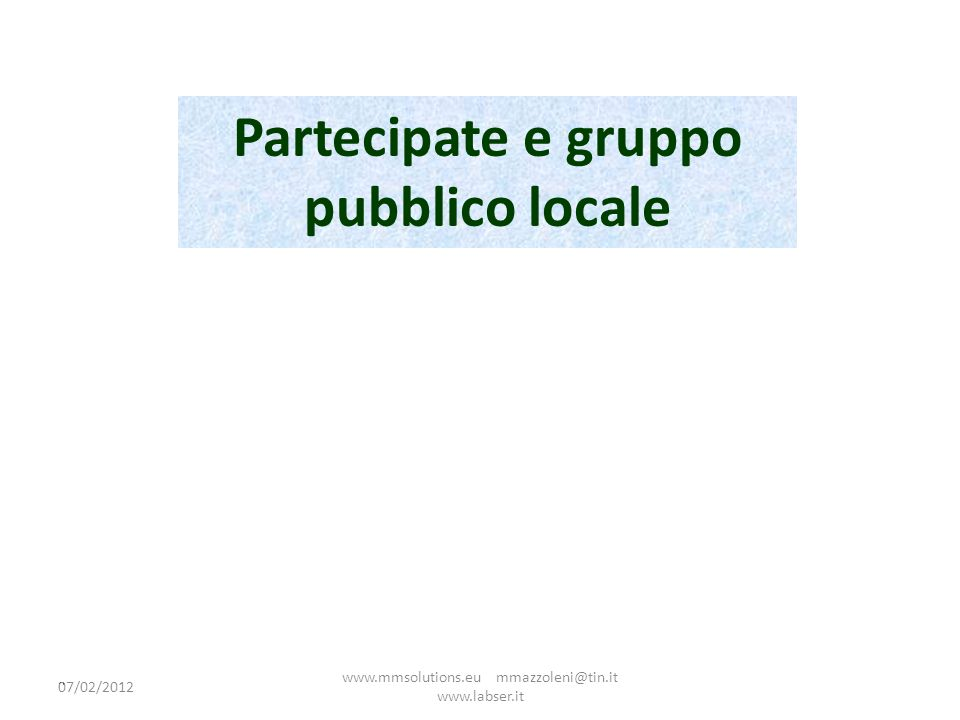 2 Partecipate e gruppo pubblico locale 07/02/2012 www.mmsolutions.eu mmazzoleni@tin.it www.labser.it