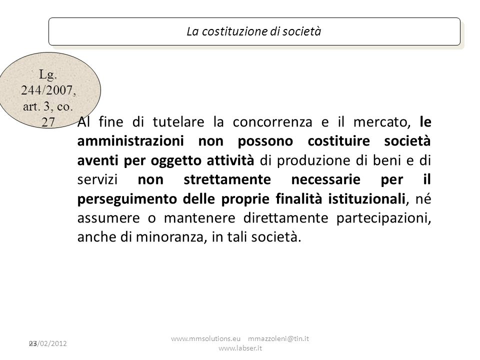 Lg. 244/2007, art. 3, co. 27 La costituzione di società 23 Al fine di tutelare la concorrenza e il mercato, le amministrazioni non possono costituire
