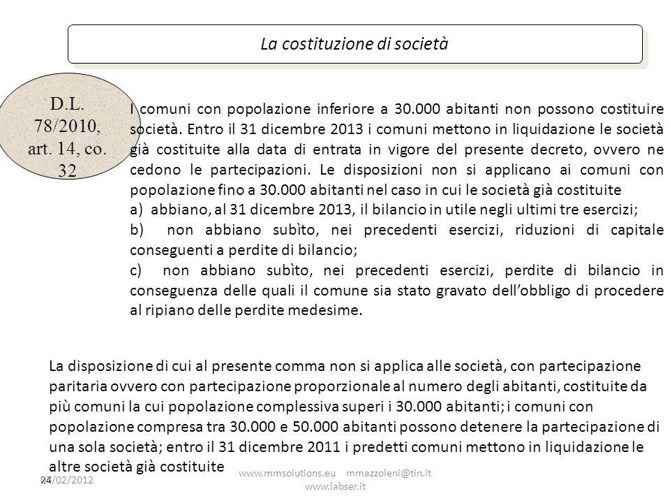 D.L. 78/2010, art. 14, co. 32 La costituzione di società 24 I comuni con popolazione inferiore a 30.000 abitanti non possono costituire società. Entro