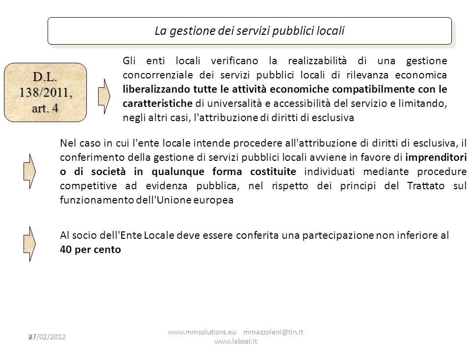 La gestione dei servizi pubblici locali D.L. 138/2011, art. 4 27 Gli enti locali verificano la realizzabilità di una gestione concorrenziale dei servi
