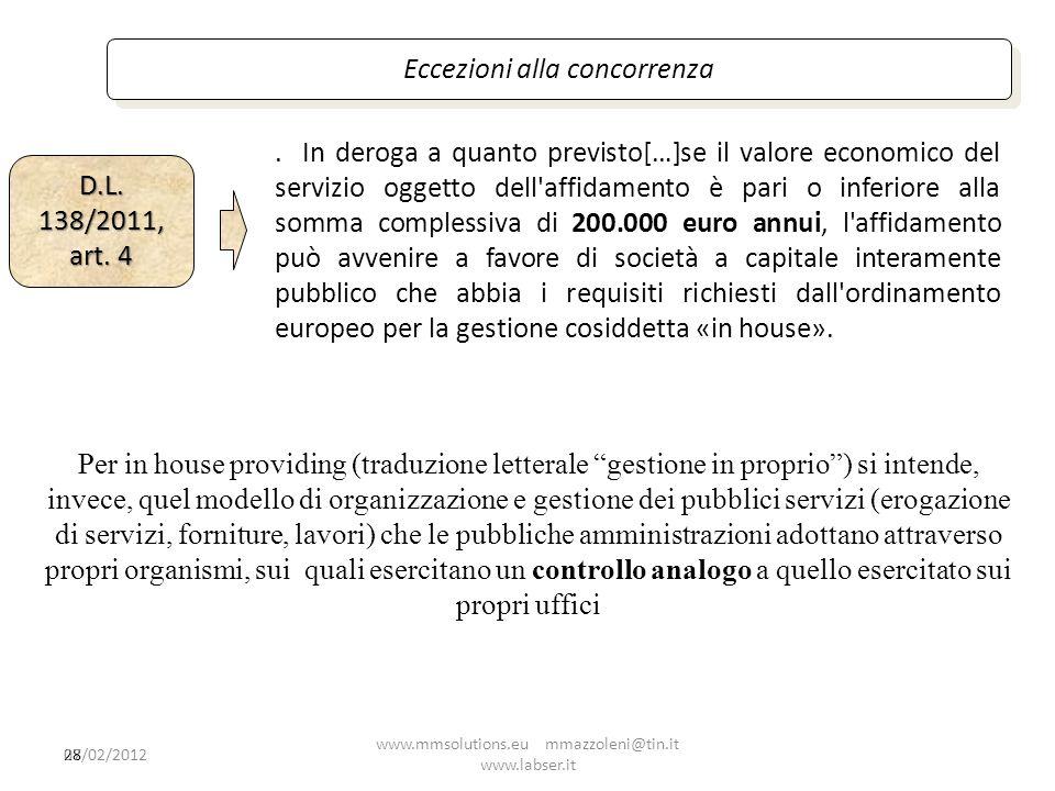 Eccezioni alla concorrenza D.L. 138/2011, art. 4. In deroga a quanto previsto[…]se il valore economico del servizio oggetto dell'affidamento è pari o