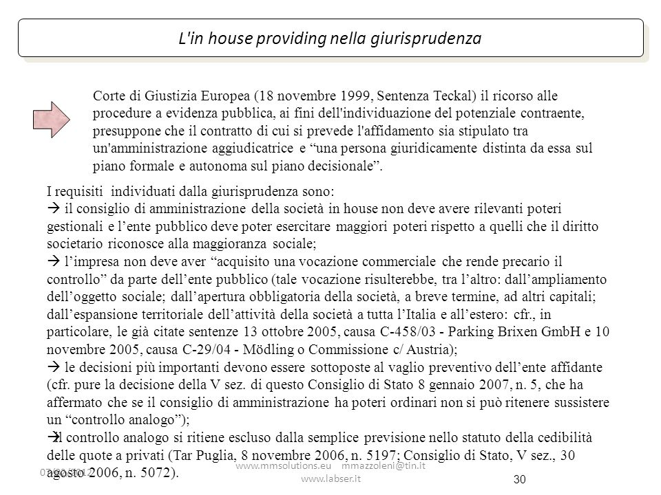 30 L'in house providing nella giurisprudenza Corte di Giustizia Europea (18 novembre 1999, Sentenza Teckal) il ricorso alle procedure a evidenza pubbl