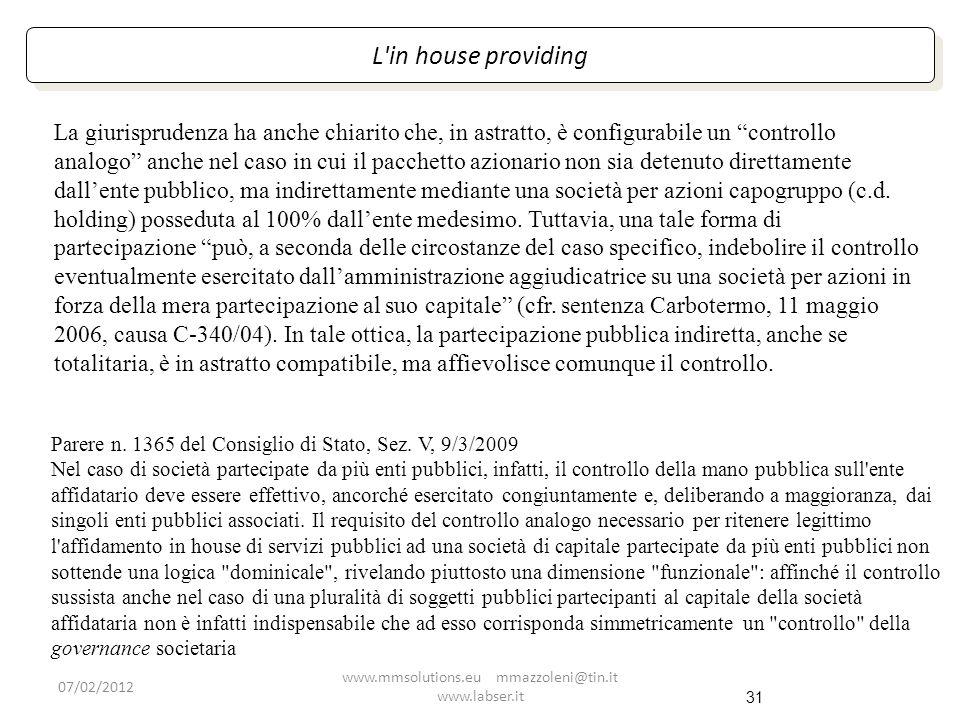 31 L'in house providing Parere n. 1365 del Consiglio di Stato, Sez. V, 9/3/2009 Nel caso di società partecipate da più enti pubblici, infatti, il cont