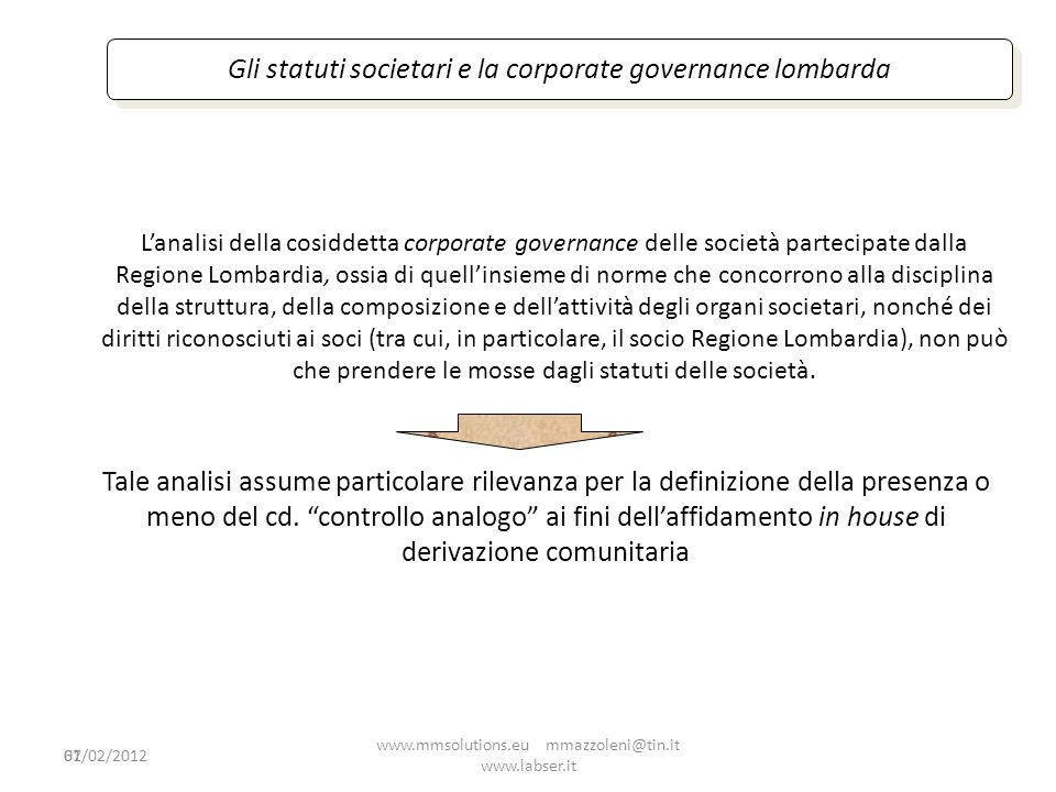 61 Gli statuti societari e la corporate governance lombarda Lanalisi della cosiddetta corporate governance delle società partecipate dalla Regione Lom