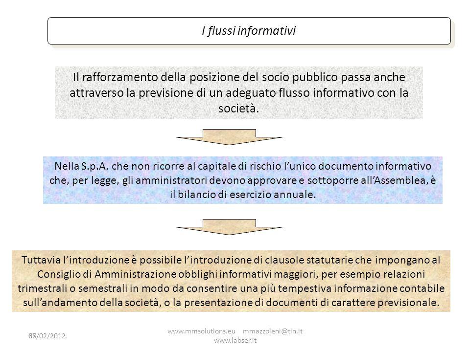 66 I flussi informativi Il rafforzamento della posizione del socio pubblico passa anche attraverso la previsione di un adeguato flusso informativo con