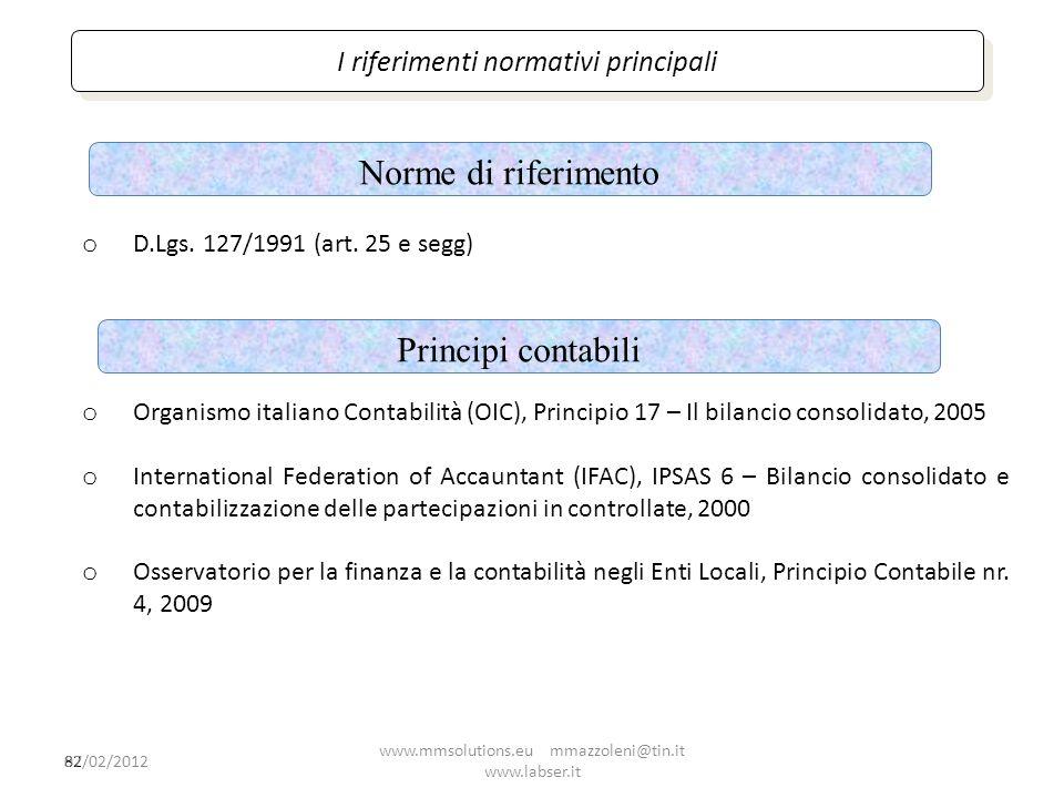 I riferimenti normativi principali Norme di riferimento 82 o D.Lgs. 127/1991 (art. 25 e segg) Principi contabili o Organismo italiano Contabilità (OIC