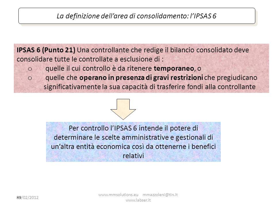 89 La definizione dellarea di consolidamento: lIPSAS 6 IPSAS 6 (Punto 21) Una controllante che redige il bilancio consolidato deve consolidare tutte l