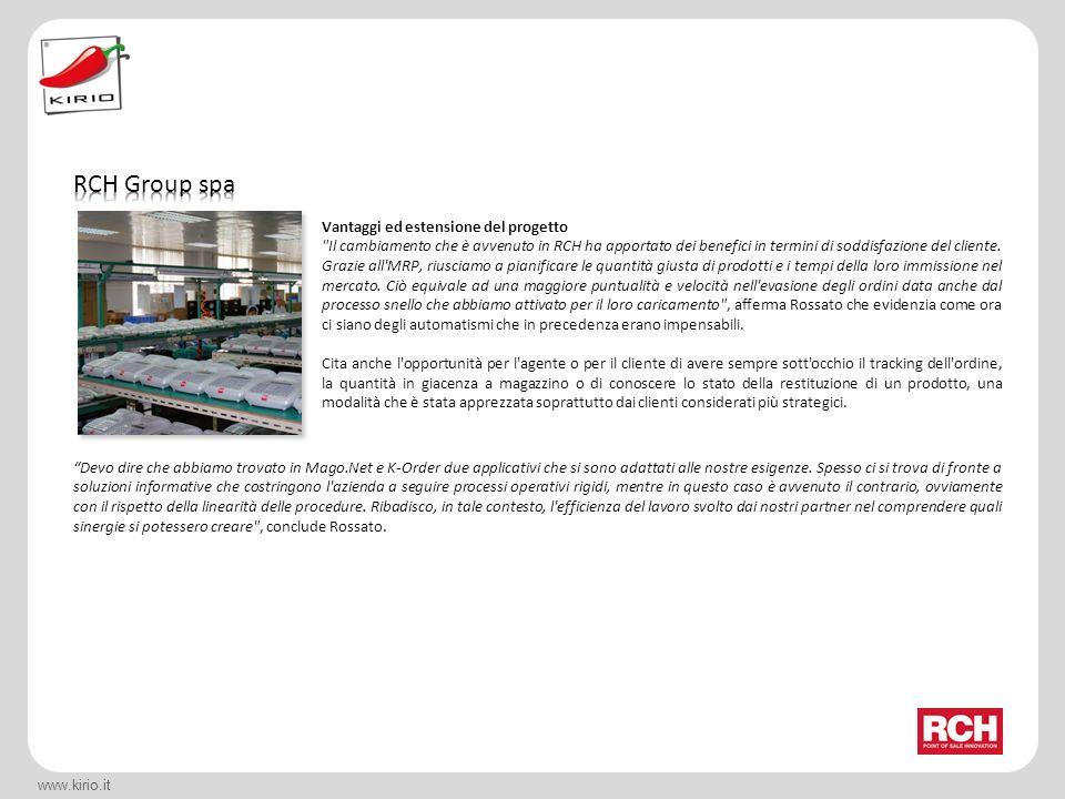 www.kirio.it Vantaggi ed estensione del progetto Il cambiamento che è avvenuto in RCH ha apportato dei benefici in termini di soddisfazione del cliente.