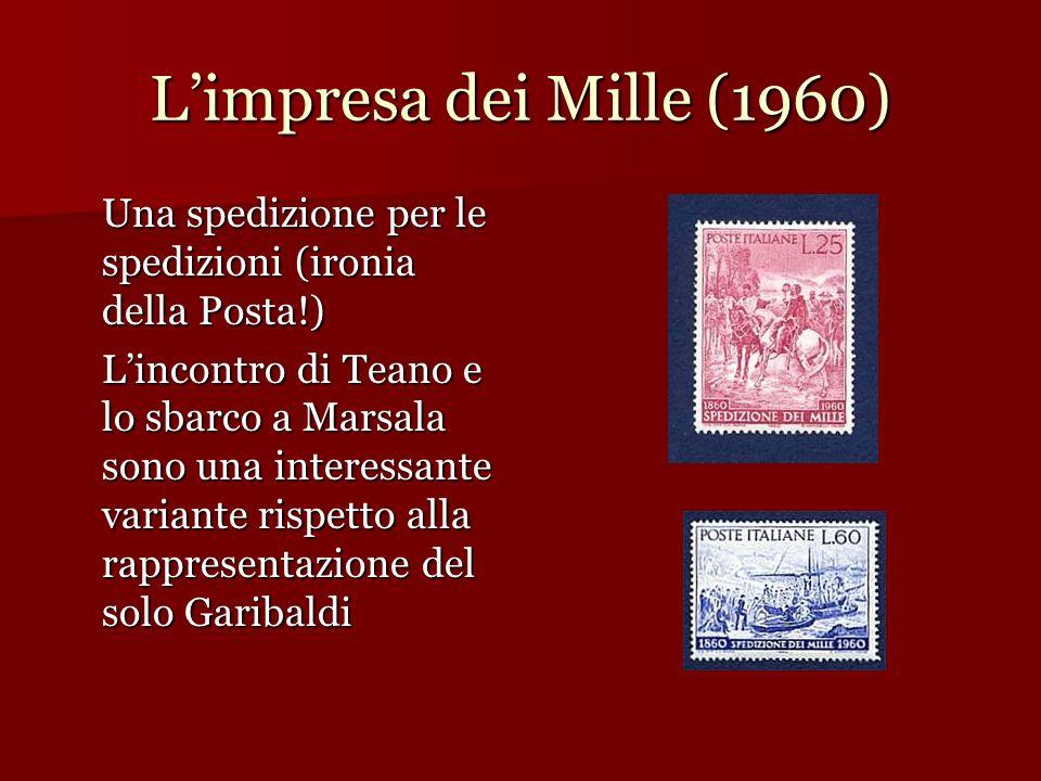 Limpresa dei Mille (1960) Una spedizione per le spedizioni (ironia della Posta!) Lincontro di Teano e lo sbarco a Marsala sono una interessante varian