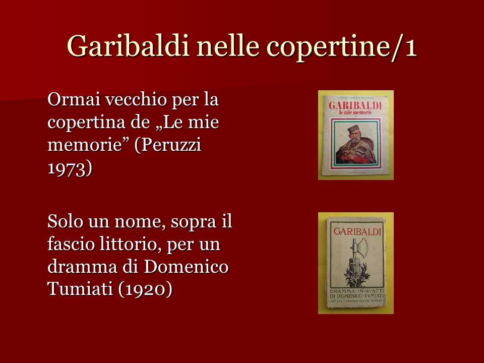 Garibaldi nelle copertine/1 Ormai vecchio per la copertina de Le mie memorie (Peruzzi 1973) Solo un nome, sopra il fascio littorio, per un dramma di D