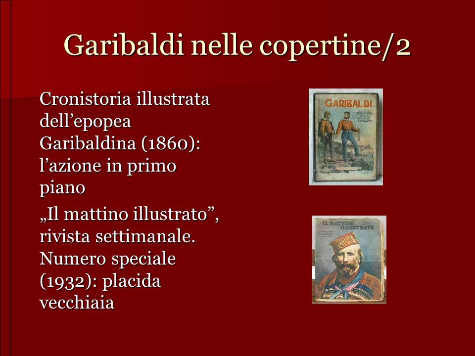 Garibaldi nelle copertine/2 Cronistoria illustrata dellepopea Garibaldina (1860): lazione in primo piano Il mattino illustrato, rivista settimanale. N