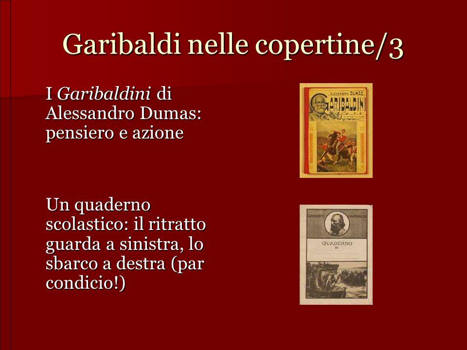 Garibaldi nelle copertine/3 I Garibaldini di Alessandro Dumas: pensiero e azione Un quaderno scolastico: il ritratto guarda a sinistra, lo sbarco a de