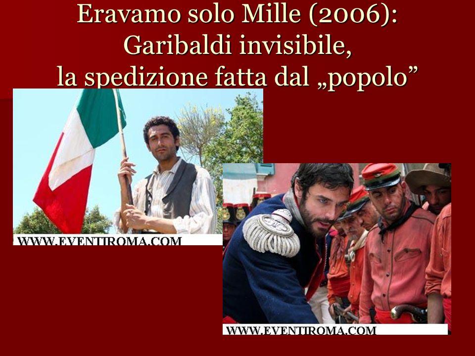 Eravamo solo Mille (2006): Garibaldi invisibile, la spedizione fatta dal popolo