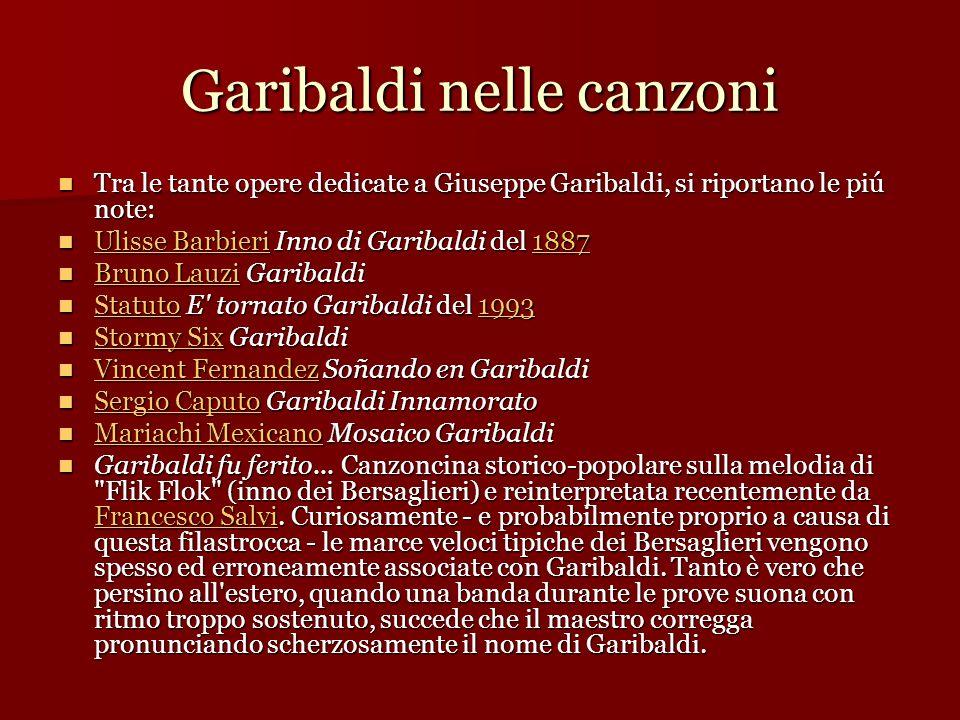 Garibaldi nelle canzoni Tra le tante opere dedicate a Giuseppe Garibaldi, si riportano le piú note: Tra le tante opere dedicate a Giuseppe Garibaldi,
