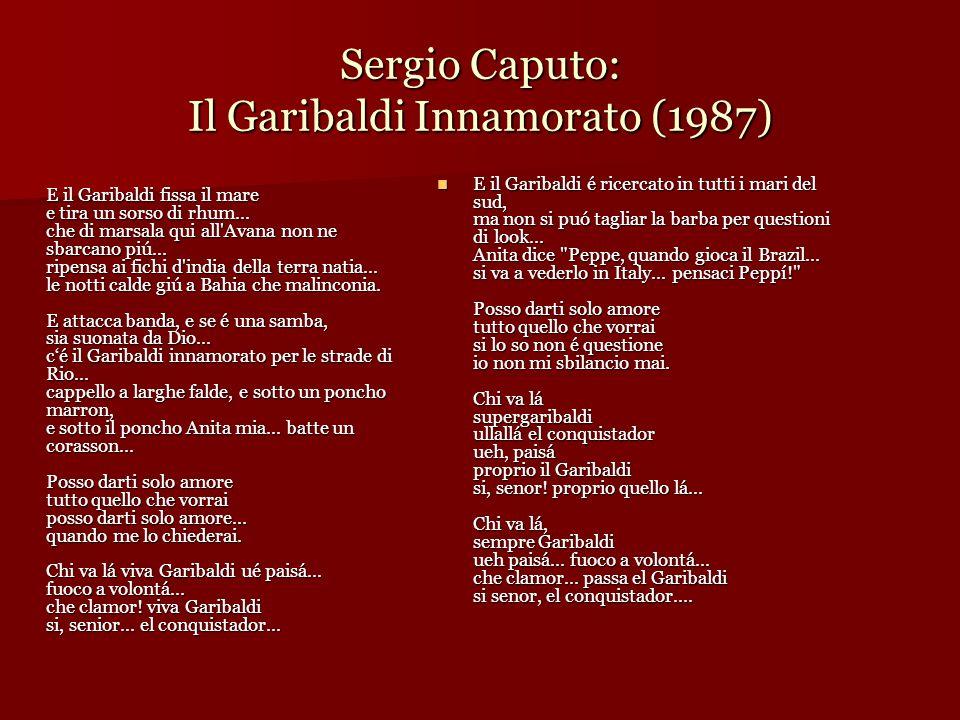 Sergio Caputo: Il Garibaldi Innamorato (1987) E il Garibaldi fissa il mare e tira un sorso di rhum... che di marsala qui all'Avana non ne sbarcano piú