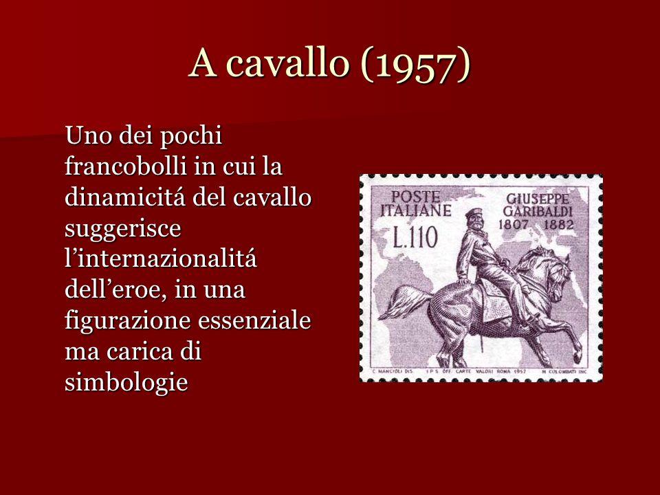 A cavallo (1957) Uno dei pochi francobolli in cui la dinamicitá del cavallo suggerisce linternazionalitá delleroe, in una figurazione essenziale ma ca