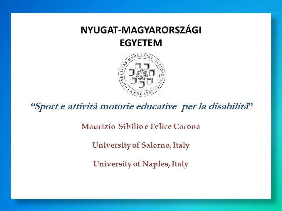 NYUGAT-MAGYARORSZÁGI EGYETEM Sport e attività motorie educative per la disabilità Maurizio Sibilio e Felice Corona University of Salerno, Italy Univer