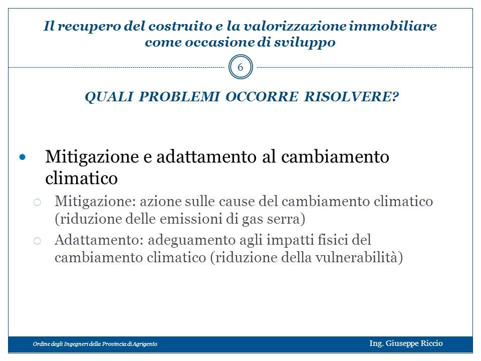 Ordine degli Ingegneri della Provincia di Agrigento Ing. Giuseppe Riccio Mitigazione e adattamento al cambiamento climatico Mitigazione: azione sulle