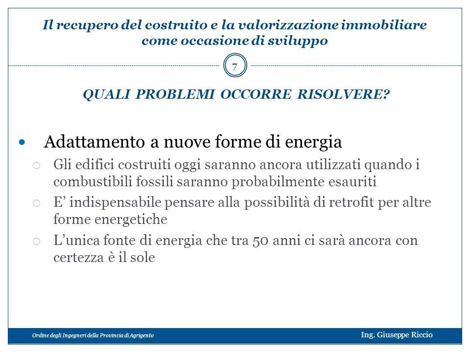 Ordine degli Ingegneri della Provincia di Agrigento Ing. Giuseppe Riccio Adattamento a nuove forme di energia Gli edifici costruiti oggi saranno ancor