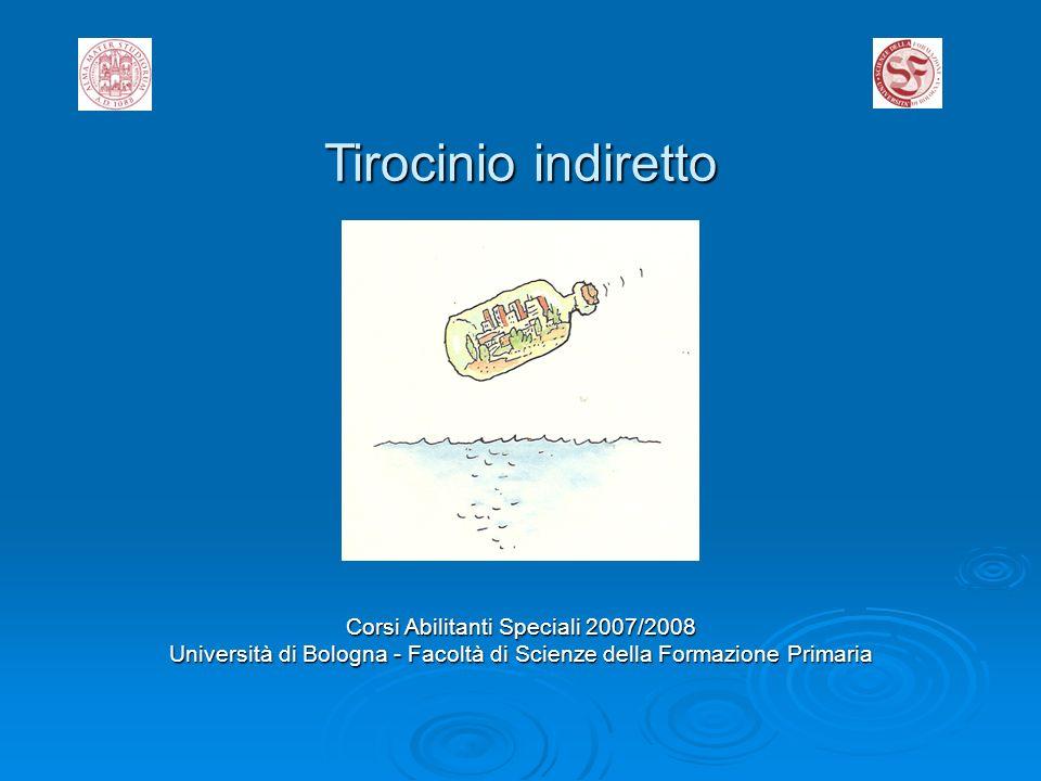Tirocinio indiretto Corsi Abilitanti Speciali 2007/2008 Università di Bologna - Facoltà di Scienze della Formazione Primaria
