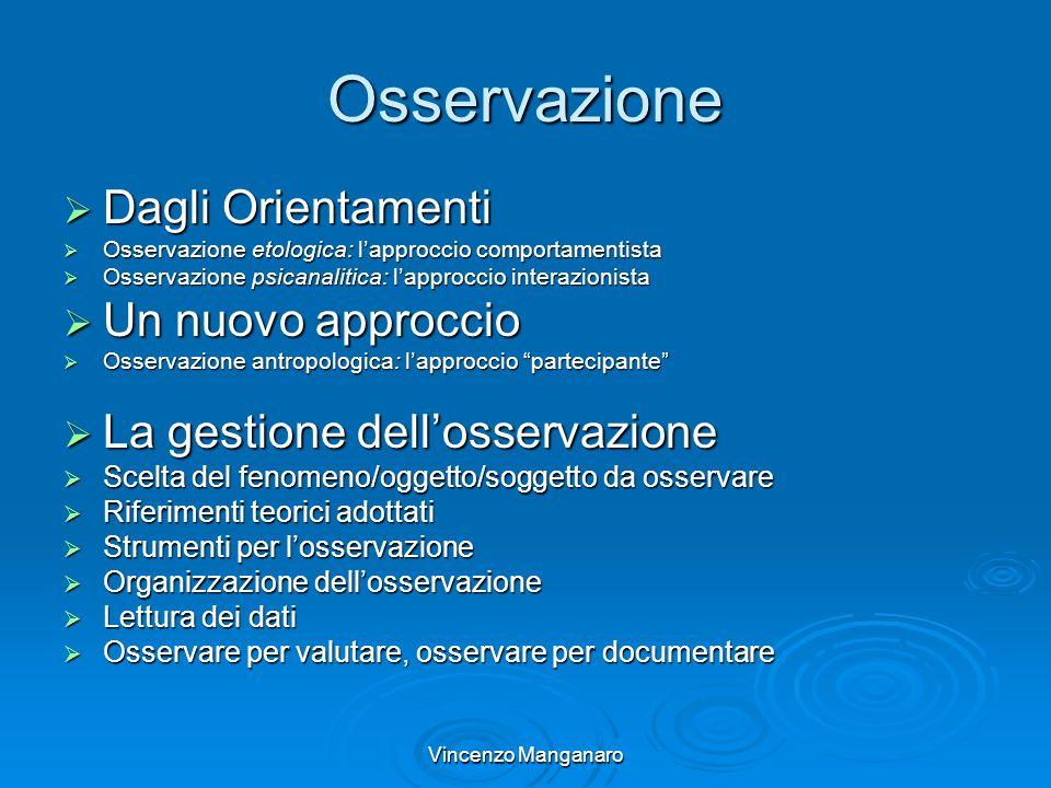 Vincenzo Manganaro Osservazione Dagli Orientamenti Dagli Orientamenti Osservazione etologica: lapproccio comportamentista Osservazione etologica: lapp