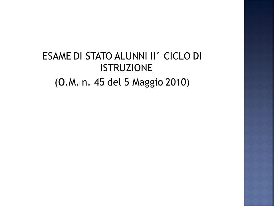 ESAME DI STATO ALUNNI II° CICLO DI ISTRUZIONE (O.M. n. 45 del 5 Maggio 2010)