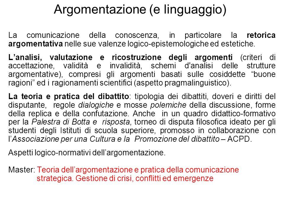 Argomentazione (e linguaggio) La comunicazione della conoscenza, in particolare la retorica argomentativa nelle sue valenze logico-epistemologiche ed