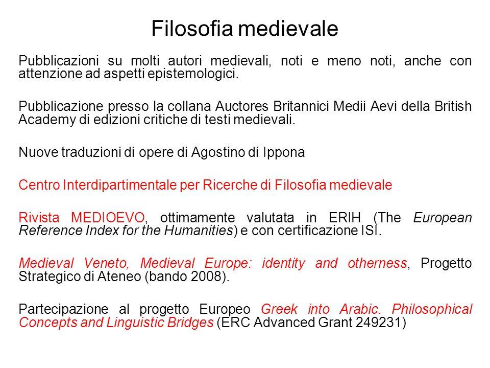 Filosofia medievale Pubblicazioni su molti autori medievali, noti e meno noti, anche con attenzione ad aspetti epistemologici. Pubblicazione presso la