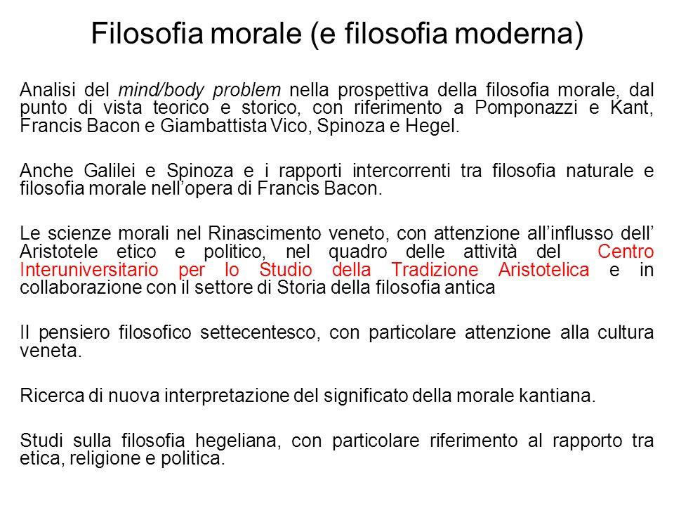 Filosofia morale (e filosofia moderna) Analisi del mind/body problem nella prospettiva della filosofia morale, dal punto di vista teorico e storico, c