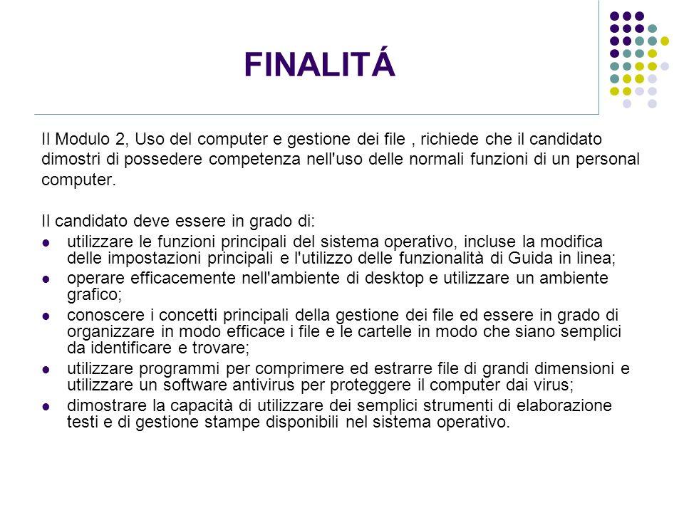FINALITÁ Il Modulo 2, Uso del computer e gestione dei file, richiede che il candidato dimostri di possedere competenza nell'uso delle normali funzioni