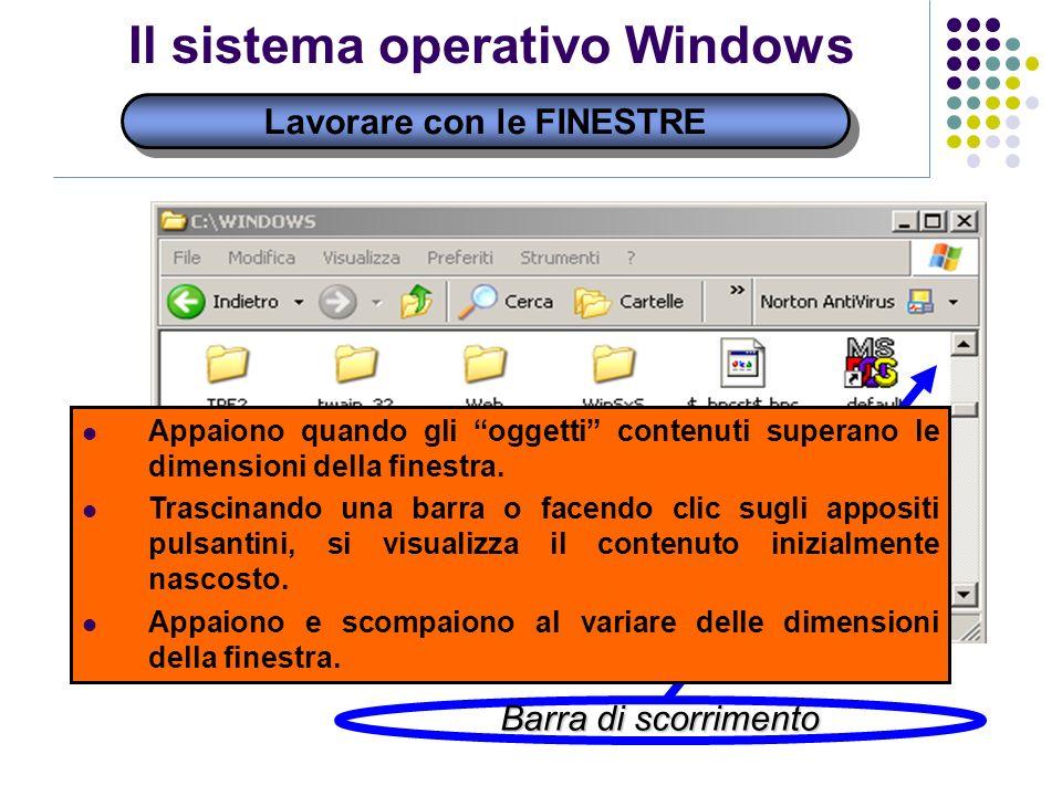 Lavorare con le FINESTRE Il sistema operativo Windows Barra di scorrimento Appaiono quando gli oggetti contenuti superano le dimensioni della finestra