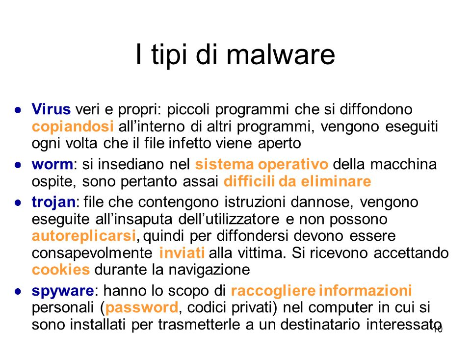 9 Come si trasmette linfezione un computer può essere infettato: attraverso file allegati alle e-mail scaricando programmi da Internet utilizzando pen