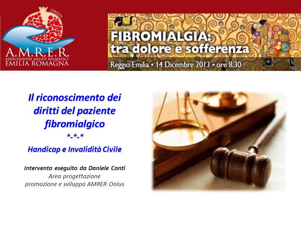 Il riconoscimento dei diritti del paziente fibromialgico *-*-* Handicap e Invalidità Civile Intervento eseguito da Daniele Conti Area progettazione pr