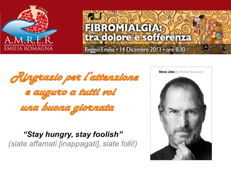 Stay hungry, stay foolish (siate affamati [inappagati], siate folli!)