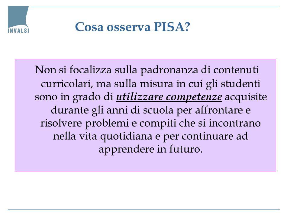 Cosa osserva PISA? Non si focalizza sulla padronanza di contenuti curricolari, ma sulla misura in cui gli studenti sono in grado di utilizzare compete