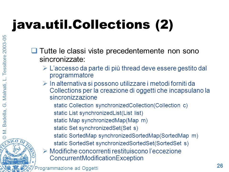26 © M. Badella, G. Malnati, L. Tessitore 2003-05 Programmazione ad Oggetti java.util.Collections (2) Tutte le classi viste precedentemente non sono s