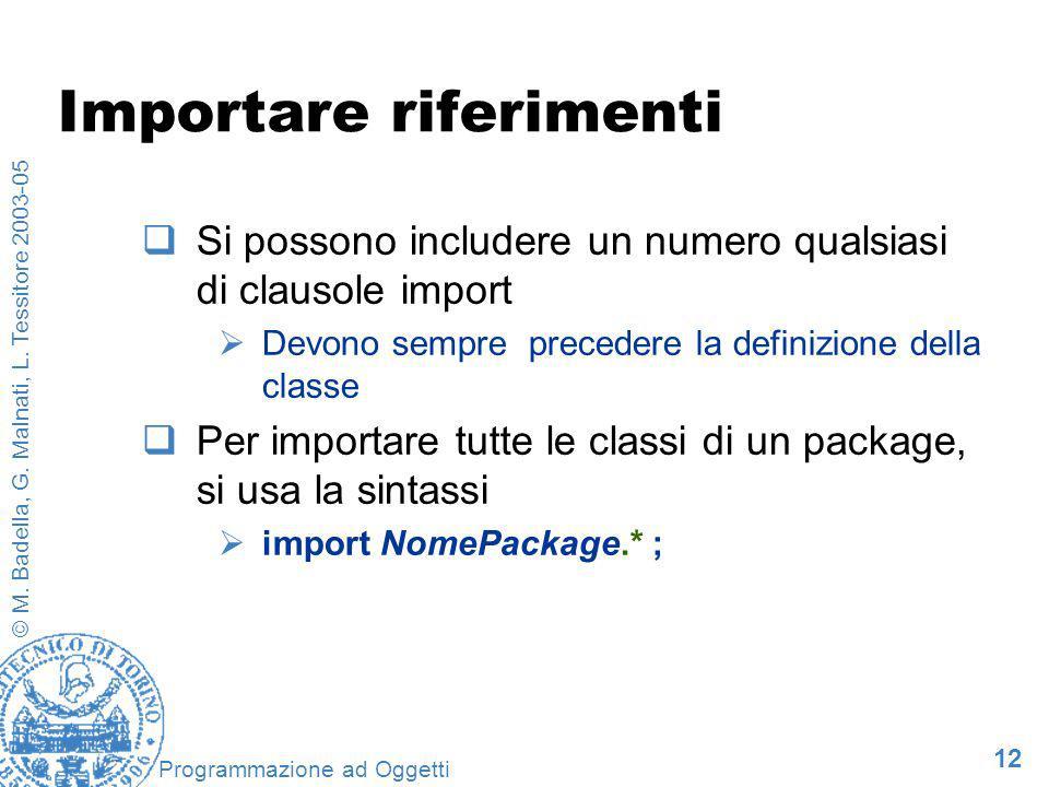 12 © M. Badella, G. Malnati, L. Tessitore 2003-05 Programmazione ad Oggetti Importare riferimenti Si possono includere un numero qualsiasi di clausole