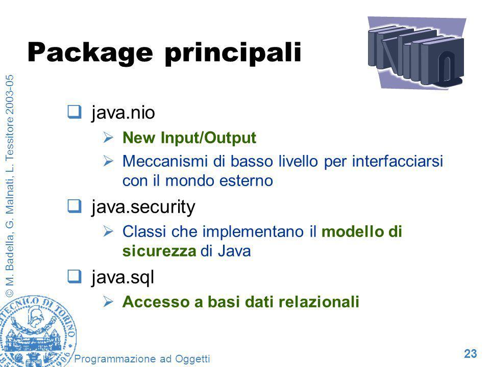 23 © M. Badella, G. Malnati, L. Tessitore 2003-05 Programmazione ad Oggetti Package principali java.nio New Input/Output Meccanismi di basso livello p